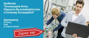 Ministerstwo Rozwoju organizuje Łodzi w dniu 23.03.2017 r. spotkanie Innowacyjna firma. Wsparcie dla przedsiębiorców z Funduszy